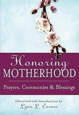 Honoring Motherhood: Prayers, Ceremonies and Blessings by