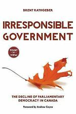 Point of View: Irresponsible Government : The Decline of Parliamentary...