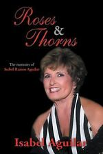 Roses and Thorns : The Memoirs of Isabel Ramos Aguilar by Isabel Aguilar...