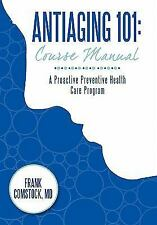 Antiaging 101: Course Manual : A Proactive Preventive Health Care Program by...