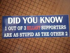 1 out of 3 Hillary supporters are  - ANTI HILLARY POLITICAL BUMPER FUNNY STICKER