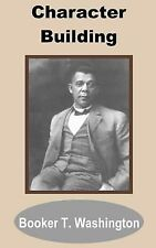 Character Building by Booker T. Washington (2002, Paperback)