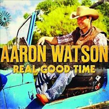 Real Good Time by Aaron Watson *New CD*