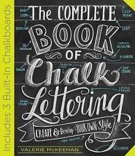 The Complete Book of Chalk Lettering : Create and Develop Your Own Style by...