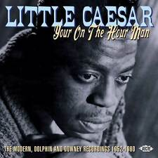 Little Caesar - Your On The Hour Man: The Modern, Dolphin And Downey Recordings