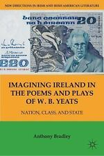 Imagining Ireland in the Poems and Plays of W. B. Yeats: Nation, Class-ExLibrary