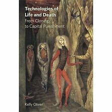 Technologies of Life and Death : From Cloning to Capital Punishment by Kelly...