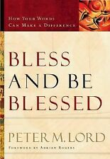 Bless and Be Blessed : How Your Words Can Make a Difference by Peter M. Lord...