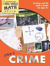 Solve a Crime: Exciting Real-Life Math Activities for Ages 8-12+ Real World Mat