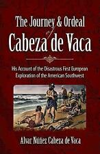 The Journey and Ordeal of Cabeza de Vaca: His Account of the Disastrous First Eu