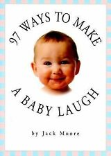 NEW - 97 Ways to Make a Baby Laugh by Moore, Jack