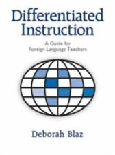 Differentiated Instruction: A Guide for Foreign Language Teachers, Blaz, Deborah