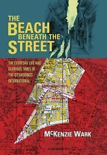 The Beach Beneath the Street: The Everyday Life and Glorious Times of the Situat