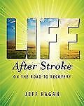 Life after Stroke : On the Road to Recovery by Jeff Kagan (2011, Paperback)