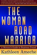 The Woman Road Warrior: A Woman's Guide to Business Travel (Agate) Ameche, Kath