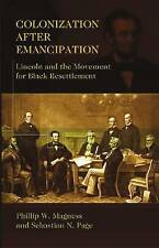 Colonization After Emancipation: Lincoln and the Movement for Black...