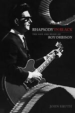 Rhapsody in Black The Life and Music of Roy Orbison John Kruth 2013, Hardcover