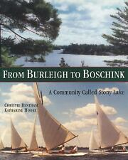 From Burleigh to Boschink : A Community Called Stony Lake by Christie Bentham...