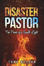 Disaster Pastor : The Power of a Small Light by Toby Nelson (2015, Paperback)
