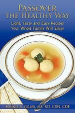 Passover the Healthy Way : Light, Tasty and Easy Recipes Your Whole Family...