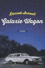 Galaxie Wagon : Poems by Darnell Arnoult (2016, Paperback)