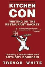 Kitchen Con : Writing on the Restaurant Racket by Trevor White (2012, Paperback)