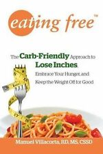 Eating Free: The Carb-Friendly Way to Lose Inches, Embrace Your Hunger, and Keep