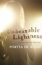 Unbearable Lightness: A Story of Loss and Gain by de Rossi, Portia, Good Book