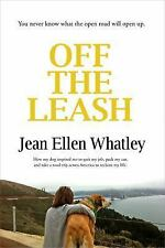 Off the Leash : How My Dog Inspired Me to Quit My Job, Pack My Car, and Take...
