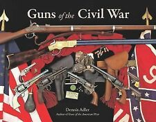 Guns of the Civil War by Dennis Adler (2014, Hardcover)