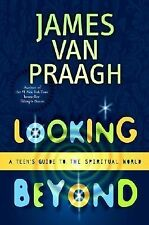 Looking Beyond : A Teen's Guide to the Spiritual World by James Van Praagh...