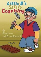 Little B's Safety Coaching by Madeleine Howard and Britt Howard (2013,...