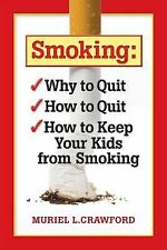 Smoking: Why to Quit  How to Quit  How to Keep Your Kids From Smoking, Crawford,