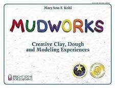 Mudworks: Creative Clay, Dough, and Modeling Experiences Bright Ideas for Learn