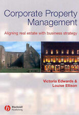 Corporate Property Management: Aligning Real Estate with Business Strategy by...