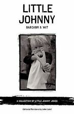 Little Johnny Sarcasm and Wit : A collection of little johnny Jokes (2009,...