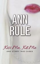 Ann Rule's Crime Files: Kiss Me, Kill Me : And Other True Cases 9 by Ann Rule...