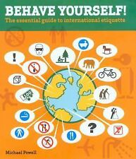 Behave Yourself!: The Essential Guide To International Etiquette Powell, Michae
