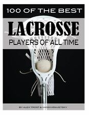 100 of the Best Lacrosse Players of All Time by Alex Trostanetskiy and Vadim...