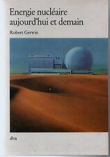 ENERGIE NUCLEAIRE AUJOURD HUI ET DEMAIN    ROBERT GERWIN