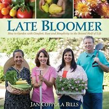 Late Bloomer : How to Garden with Comfort, Ease and Simplicity in the Second...