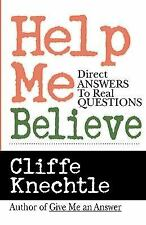 Help Me Believe : Direct Answers to Real Questions, Knechtle, Cliffe, Good Book