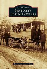 Images of America: Kentucky's Horse-Drawn Era by Berkeley Scott and Jeanine...