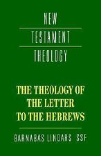 New Testament Theology: The Theology of the Letter to the Hebrews by Barnabas...