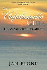 An Unfathomable Gift : God's Astonishing Grace by Jan Blonk (2014, Paperback)