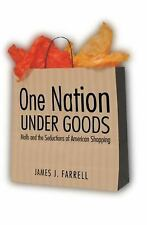 One Nation under Goods: Malls and the Seductions of American Shopping by Farrel