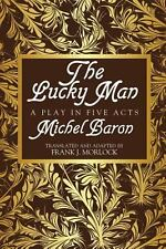 The Lucky Man : A Play in Five Acts by Michel Baron (2013, Paperback)