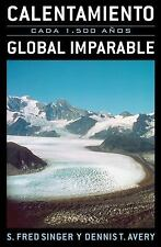 Calentamiento Global Imparable: Cada 1.500 a-os (Spanish Edition) S. Fred Singe