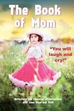 The BOOK OF MOM: Reflections & Memories of Motherhood with Love