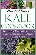 Superfood Lover's Kale Cookbook: 50 of the Best Kale Recipes to Jump Start Your